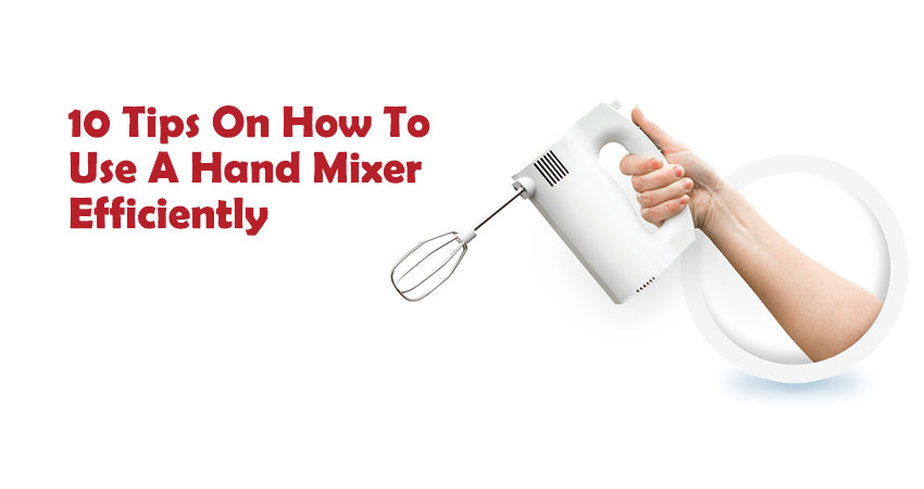 How To Use A Hand Mixer Efficiently
