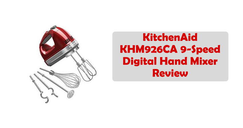 Kitchenaid Khm926ca 9 Speed Digital Hand Mixer Review Handmixercenter